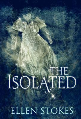 The Isolated  by  Ellen Stokes