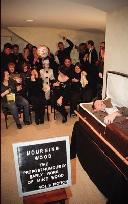 Mourning Wood: The Preposthumously Early Work of Mike Wood Mike  Wood