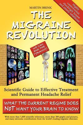 The Migraine Revolution: We Can End the Tyranny - Scientific Guide to Effective Treatment and Permanent Headache Relief (What the Current Regim Martin Brink