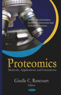 Proteomics: Methods, Applications and Limitations  by  Giselle C. Rancourt