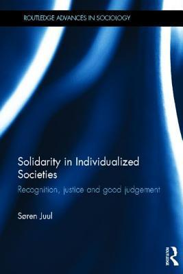 Solidarity in Individualized Societies: Recognition, Justice and Good Judgement  by  S Ren Juul
