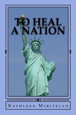 To Heal a Nation: 52 Weeks of Meditation to Heal Our Nation and Ourselves  by  Kathleen Miritello