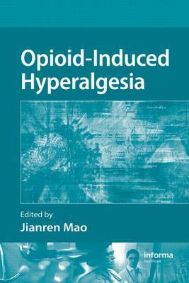 Opioid Induced Hyperalgesia  by  Jianren Mao