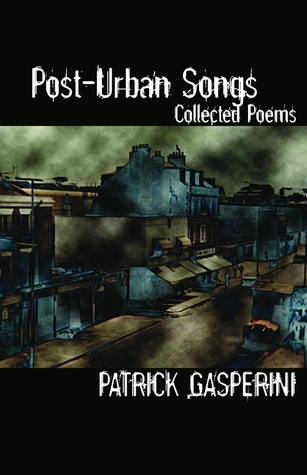 Post-Urban Songs: Collected Poems Patrick Gasperini