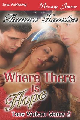 Where There Is Hope [Taos Wolven Mates 2] Tianna Xander
