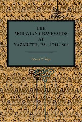 The Moravian Graveyards at Nazareth, Pa., 1744 1904  by  Edward T. Kluge