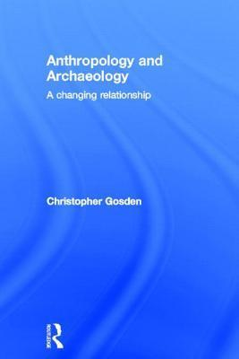 Anthropology and Archaeology: A Changing Perspective Chris Gosden