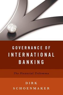 Governance of International Banking: The Financial Trilemma Dirk Schoenmaker