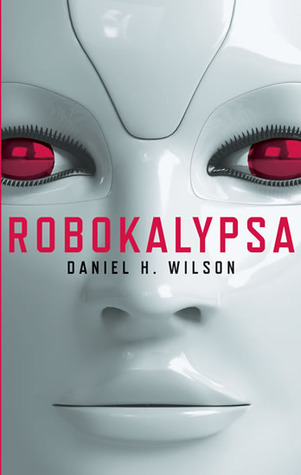 Robokalypsa  by  Daniel H. Wilson