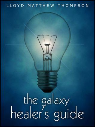 The Galaxy Healers Guide  by  Lloyd Matthew Thompson
