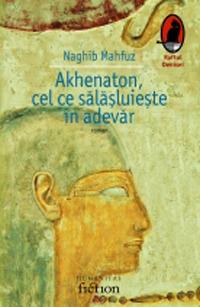 Akhenaton, cel ce sălășluiește în adevăr  by  Naguib Mahfouz