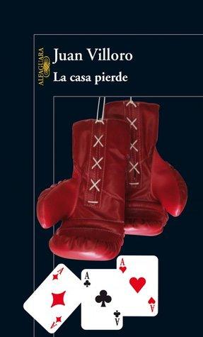 La Casa Pierde  by  Juan Villoro