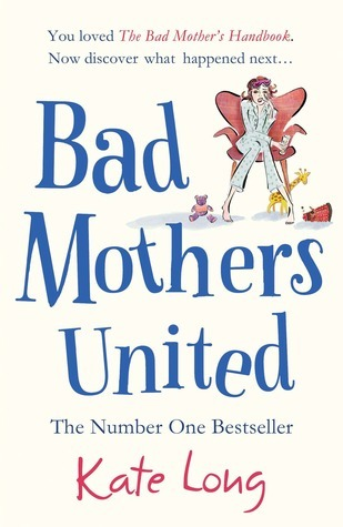 Bad Mothers United  by  Kate Long