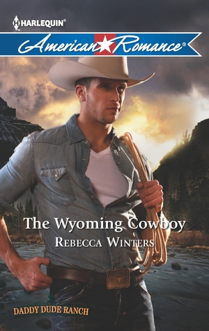 The Wyoming Cowboy (Daddy Dude Ranch, #1) Rebecca Winters