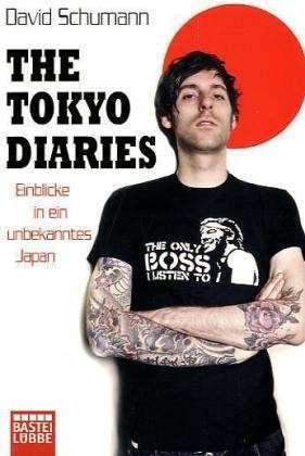 The Tokyo Diaries: Einblicke In Ein Unbekanntes Japan David Schumann