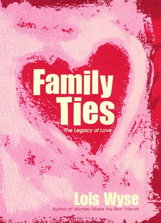 Family Ties: The Legacy of Love  by  Lois Wyse