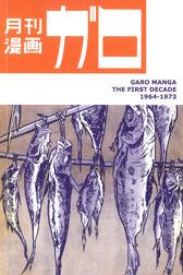 Garo Manga: The First Decade, 1964-1973 Ryan Holmberg