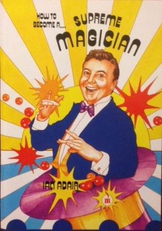 How To Become A ... Supreme Magician  by  Ian Adair