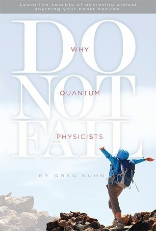 Why Quantum Physicists Do Not Fail Greg Kuhn