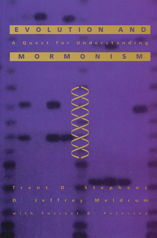 Evolution and Mormonism: A Quest for Understanding Trent D. Stephens