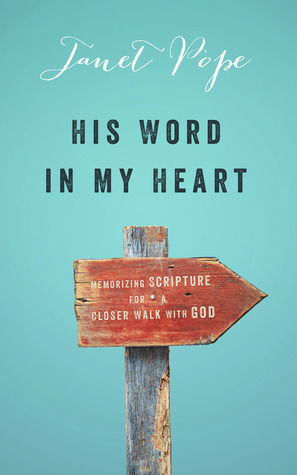 His Word in My Heart: Memorizing Scripture for a Closer Walk With God  by  Janet Pope