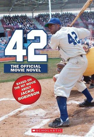 42: The Jackie Robinson Story: The Movie Novel  by  Aaron Rosenberg