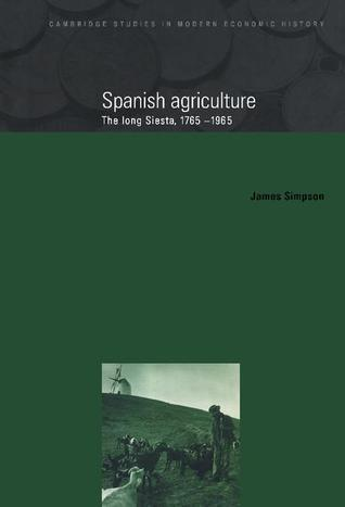 Spanish Agriculture: The Long Siesta, 1765 1965  by  James   Simpson