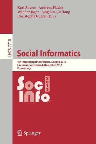 Social Informatics: 4th International Conference, Socinfo 2012, Lausanne, Switzerland, December 5-7, 2012, Proceedings Karl Aberer