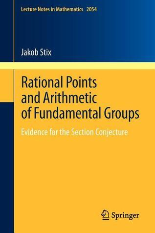 Rational Points and Arithmetic of Fundamental Groups: Evidence for the Section Conjecture  by  Jakob Stix