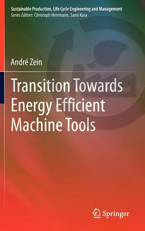Transition Towards Energy Efficient Machine Tools  by  Andr Zein