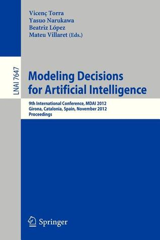 Modeling Decisions for Artificial Intelligence: 10th International Conference, Mdai 2013, Barcelona, Spain, November 20-22, 2013, Proceedings  by  Vincenc Torra