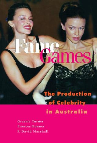 Fame Games: The Production Of Celebrity In Australia  by  Graeme Turner