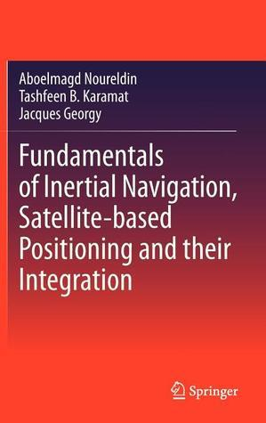 Fundamentals of Ins, GPS and Their Integration  by  Aboelmagd Noureldin
