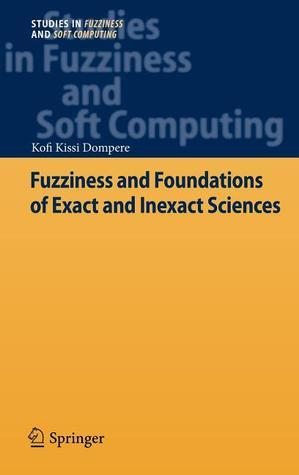 Fuzziness and Foundations of Exact and Inexact Sciences Kofi Kissi Dompere