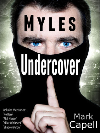 MYLES UNDERCOVER - four adventures for the actor turned cop Mark Capell