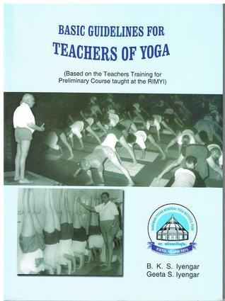 Basic Guidelines for Teachers of Yoga B.K.S. Iyengar