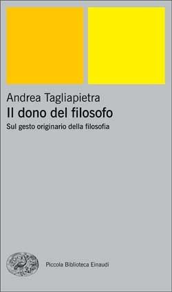 Il dono del filosofo: Sul gesto originario della filosofia Andrea Tagliapietra
