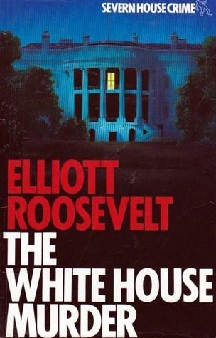 The White House Murder (Eleanor Roosevelt, #4) Elliott Roosevelt