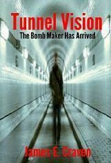 Tunnel Vision-The Bomb Maker Has Arrived  by  James E. Craven