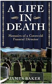 A LIFE IN DEATH - Memoirs Of A Cotswold Funeral  by  James Baker