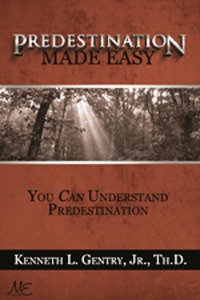 Predestination Made Easy  by  Kenneth L. Gentry Jr.