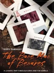 The Bone Man of Benares: A Lunatic Trip Through Love and the World Terry Tarnoff