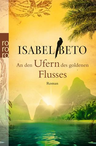 An den Ufern des goldenen Flusses  by  Isabel Beto