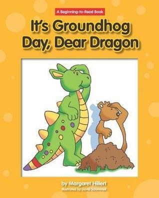 Its Groundhog Day, Dear Dragon Margaret Hillert