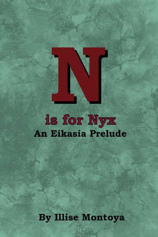N is for Nyx: An Eikasia Prelude  by  Illise Montoya