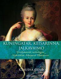 Kuningatar, keisarinna, jalkavaimo: Viisikymmentä vaikuttajaa Nefertitistä Margaret Thatcheriin  by  Claudia Gold