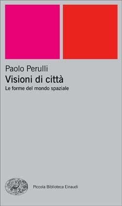 Visioni di città: Le forme del mondo spaziale Paolo Perulli