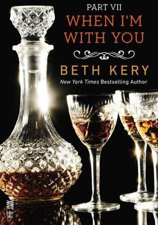 When Im With You: When I Need You (Because You Are Mine, #2.7) Beth Kery