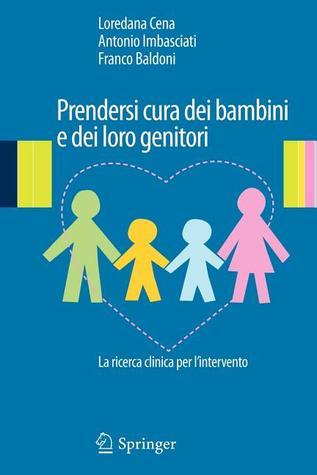 Prendersi cura dei bambini e dei loro genitori: La ricerca clinica per lintervento Loredana Cena