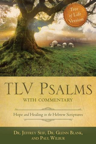 TLV Psalms with Commentary: Hope and Healing in the Hebrew Scriptures Jeffrey L. Seif
